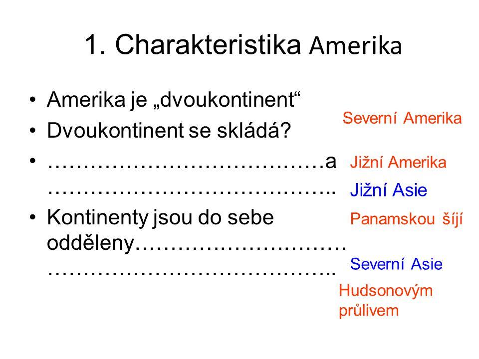 """1. Charakteristika Amerika Amerika je """"dvoukontinent"""" Dvoukontinent se skládá? …………………………………a ………………………………….. Kontinenty jsou do sebe odděleny……………………"""