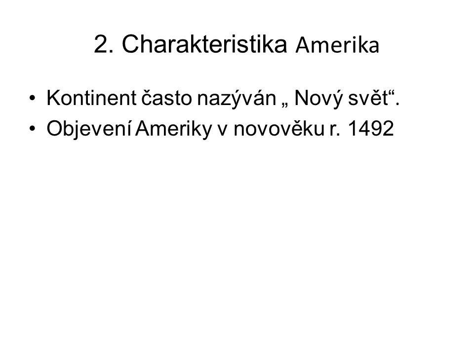 """2. Charakteristika Amerika Kontinent často nazýván """" Nový svět"""". Objevení Ameriky v novověku r. 1492"""