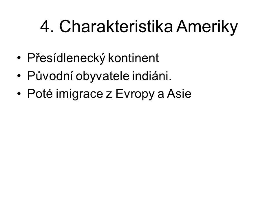 4. Charakteristika Ameriky Přesídlenecký kontinent Původní obyvatele indiáni. Poté imigrace z Evropy a Asie