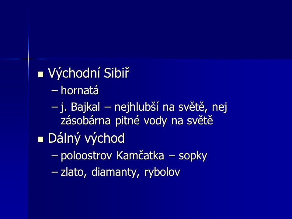 Východní Sibiř Východní Sibiř –hornatá –j. Bajkal – nejhlubší na světě, nej zásobárna pitné vody na světě Dálný východ Dálný východ –poloostrov Kamčat