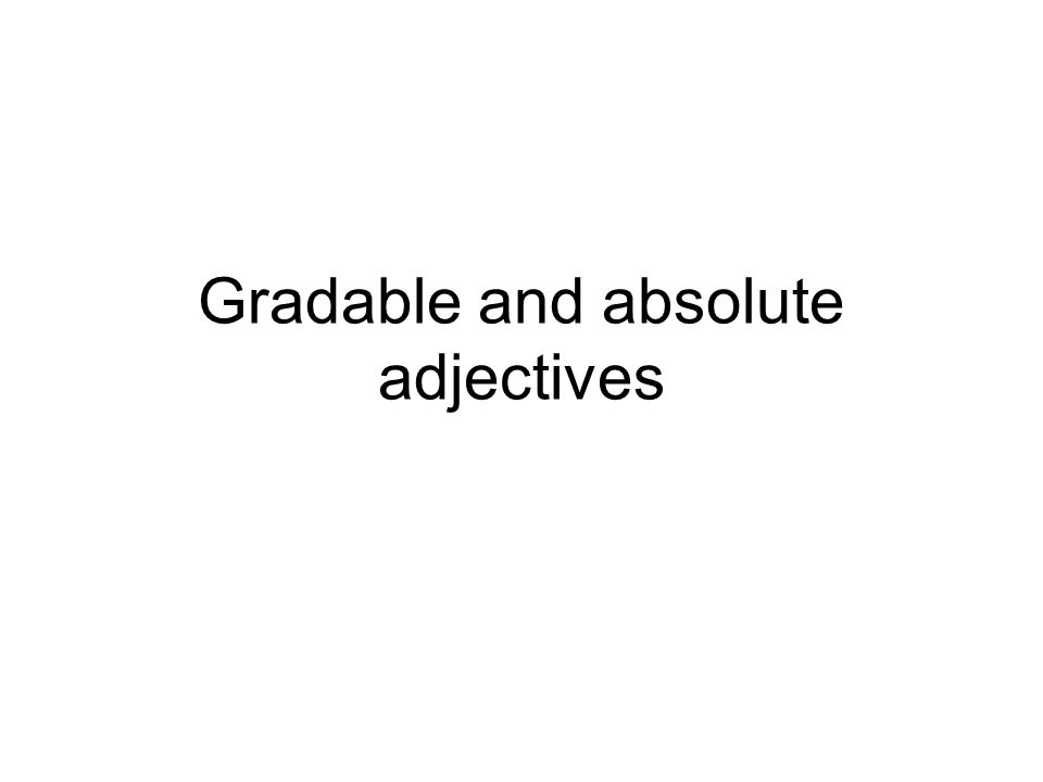 Gradable and absolute adjectives