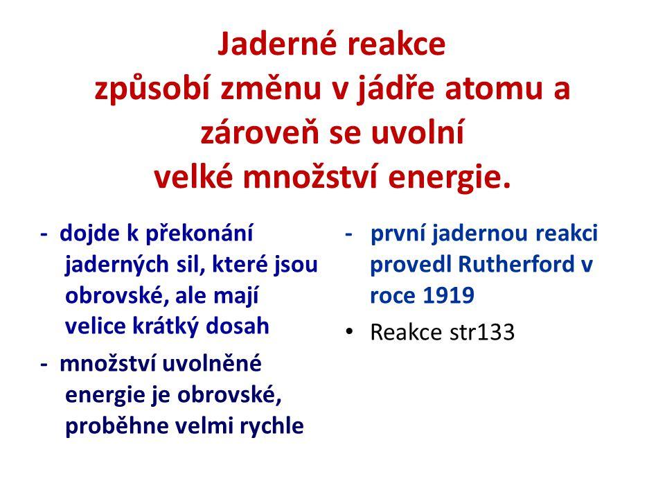 Jaderné reakce způsobí změnu v jádře atomu a zároveň se uvolní velké množství energie.