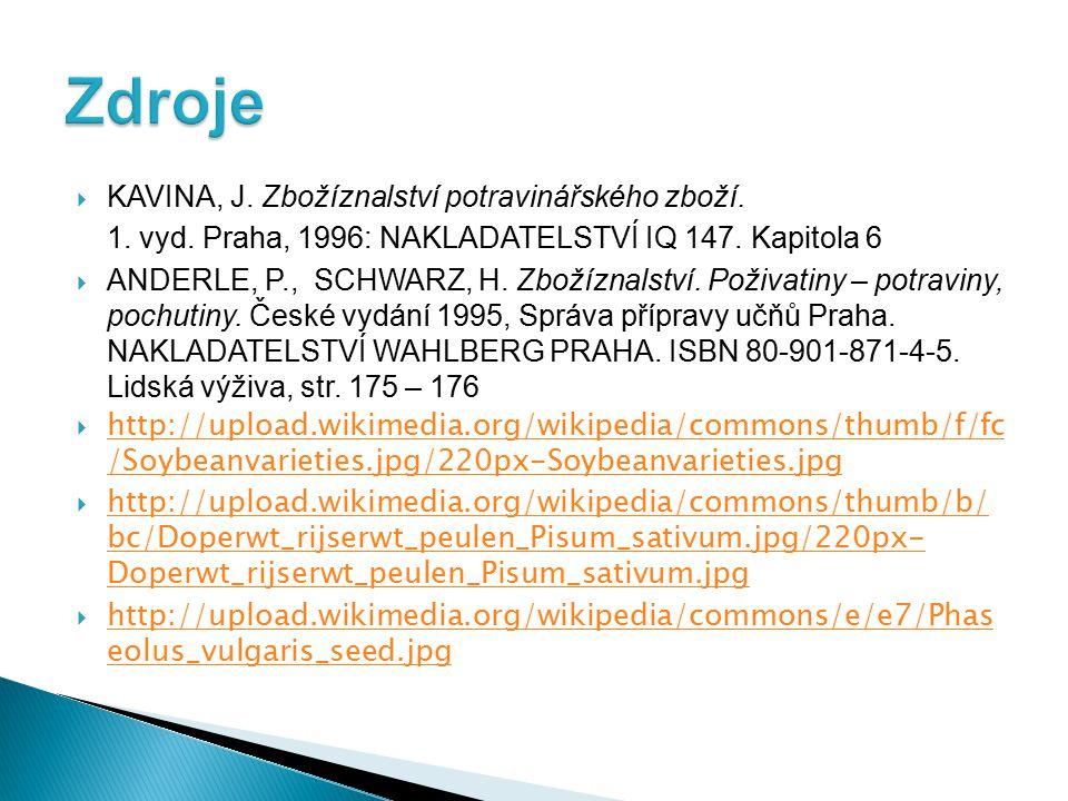  KAVINA, J. Zbožíznalství potravinářského zboží. 1. vyd. Praha, 1996: NAKLADATELSTVÍ IQ 147. Kapitola 6  ANDERLE, P., SCHWARZ, H. Zbožíznalství. Pož