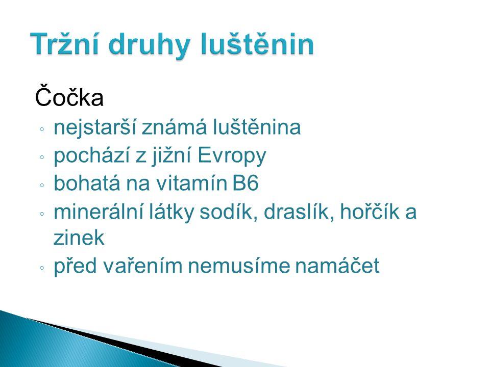 Čočka ◦ nejstarší známá luštěnina ◦ pochází z jižní Evropy ◦ bohatá na vitamín B6 ◦ minerální látky sodík, draslík, hořčík a zinek ◦ před vařením nemusíme namáčet