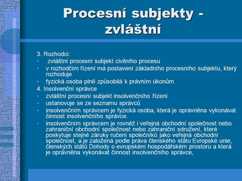 Procesní subjekty - zvláštní 3. Rozhodci: zvláštní procesní subjekt civilního procesu v rozhodčím řízení má postavení základního procesního subjektu,
