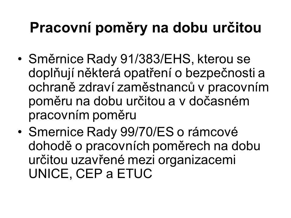 Pracovní poměry na dobu určitou Směrnice Rady 91/383/EHS, kterou se doplňují některá opatření o bezpečnosti a ochraně zdraví zaměstnanců v pracovním poměru na dobu určitou a v dočasném pracovním poměru Smernice Rady 99/70/ES o rámcové dohodě o pracovních poměrech na dobu určitou uzavřené mezi organizacemi UNICE, CEP a ETUC