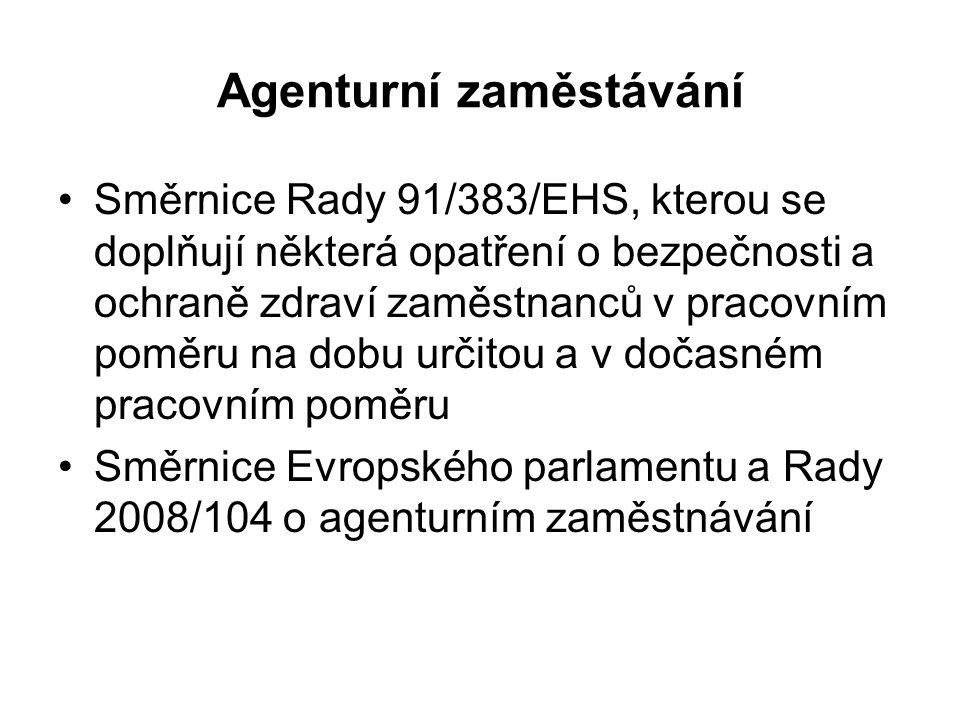 Agenturní zaměstávání Směrnice Rady 91/383/EHS, kterou se doplňují některá opatření o bezpečnosti a ochraně zdraví zaměstnanců v pracovním poměru na dobu určitou a v dočasném pracovním poměru Směrnice Evropského parlamentu a Rady 2008/104 o agenturním zaměstnávání
