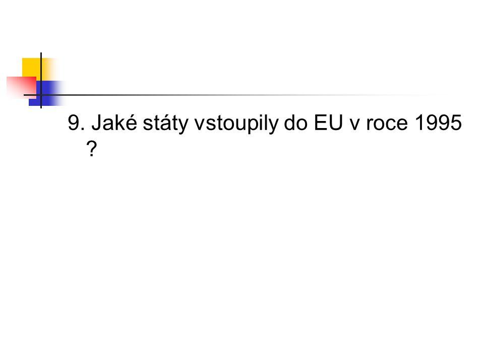 9. Jaké státy vstoupily do EU v roce 1995 ?