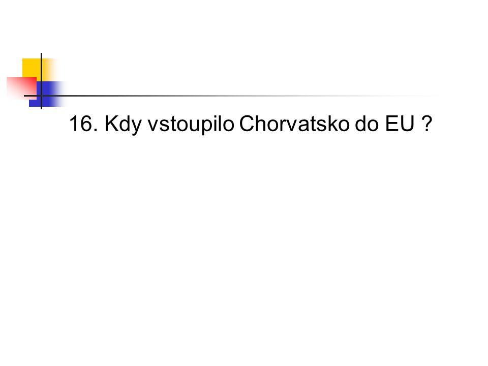 16. Kdy vstoupilo Chorvatsko do EU