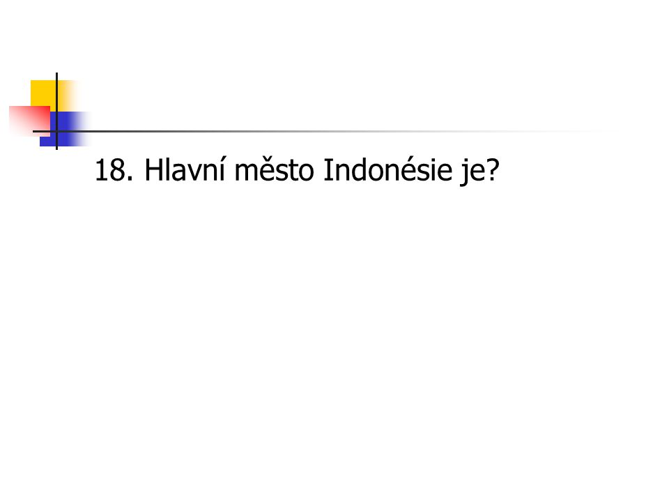 18. Hlavní město Indonésie je