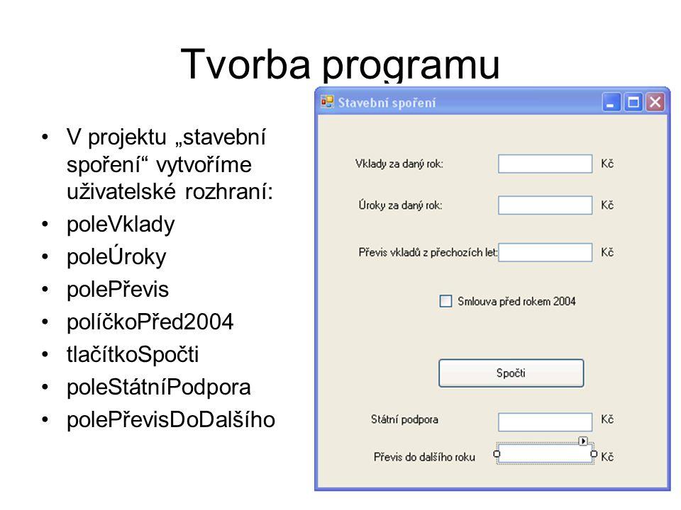 """Tvorba programu V projektu """"stavební spoření vytvoříme uživatelské rozhraní: poleVklady poleÚroky polePřevis políčkoPřed2004 tlačítkoSpočti poleStátníPodpora polePřevisDoDalšího"""