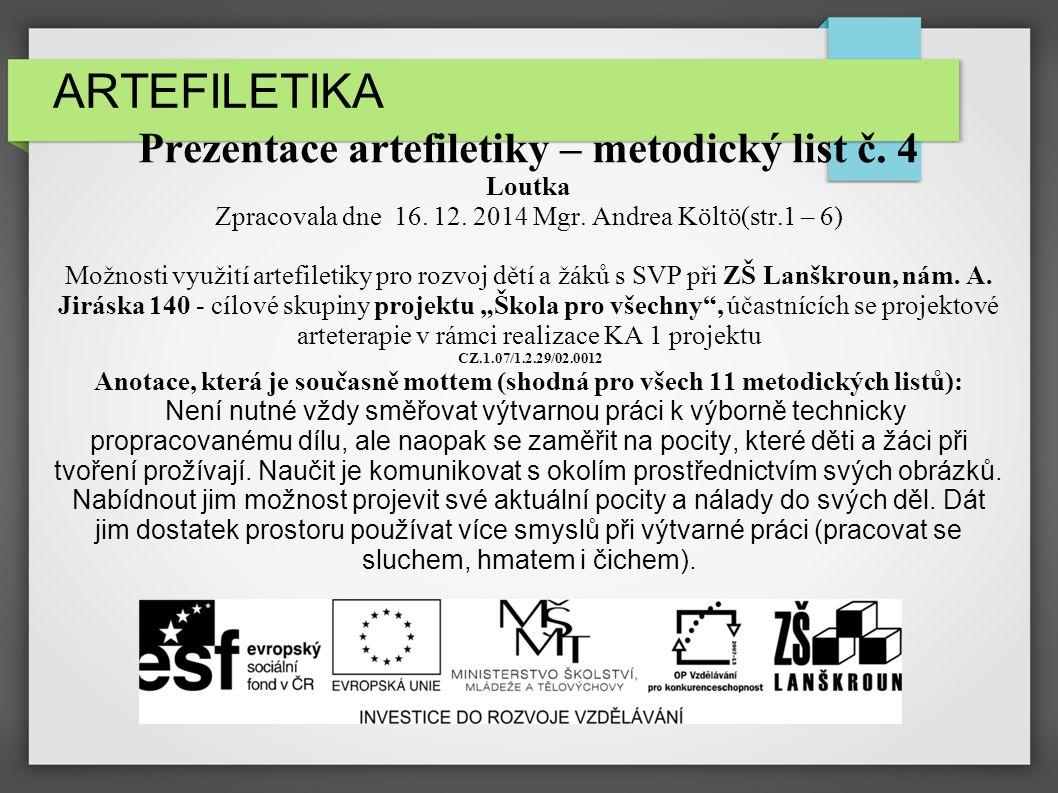 ARTEFILETIKA Prezentace artefiletiky – metodický list č. 4 Loutka Zpracovala dne 16. 12. 2014 Mgr. Andrea Költö(str.1 – 6) Možnosti využití artefileti