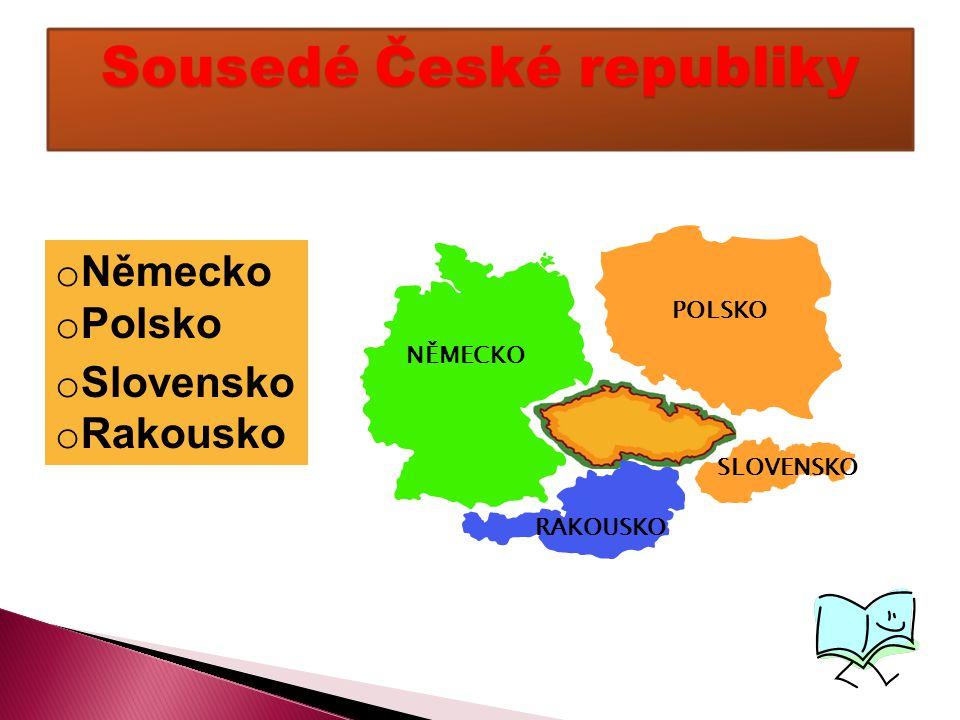 o Německo o Polsko o Slovensko o Rakousko POLSKO SLOVENSKO RAKOUSKO NĚMECKO