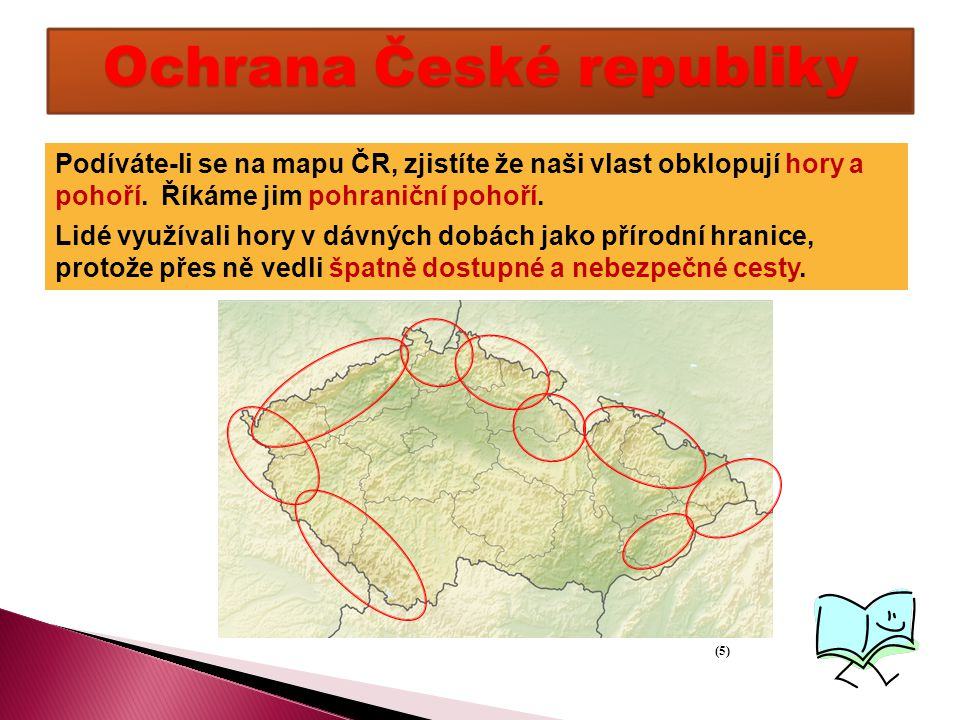Podíváte-li se na mapu ČR, zjistíte že naši vlast obklopují hory a pohoří.