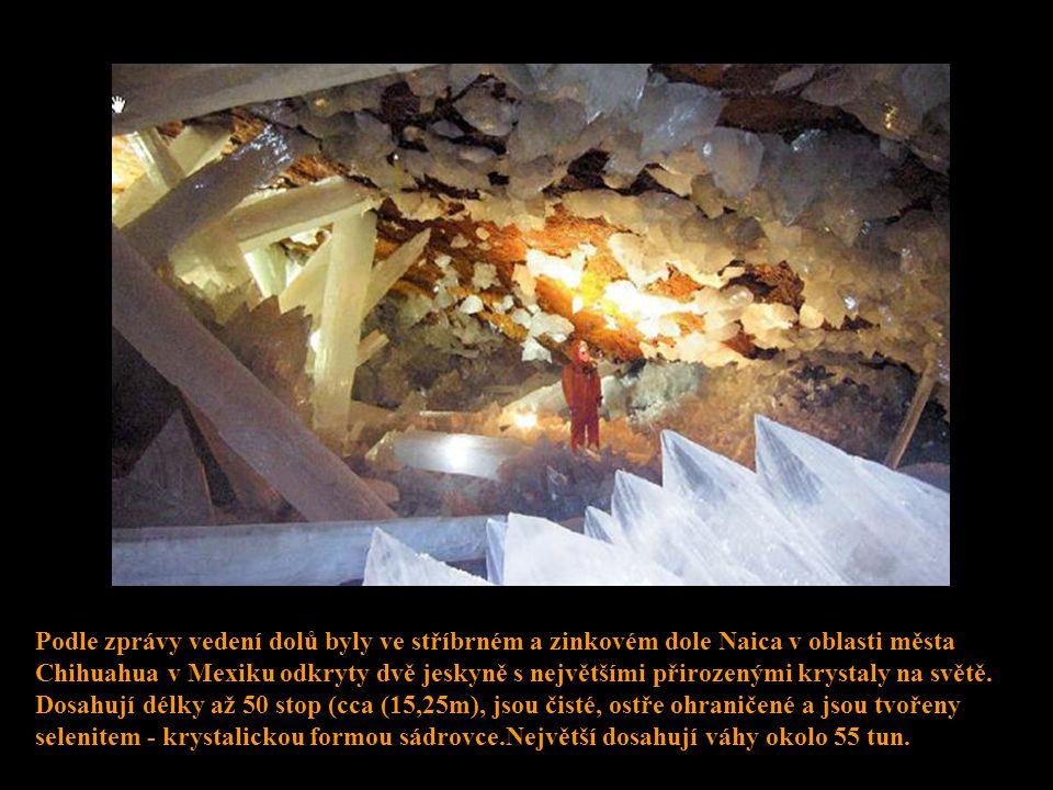 Podle zprávy vedení dolů byly ve stříbrném a zinkovém dole Naica v oblasti města Chihuahua v Mexiku odkryty dvě jeskyně s největšími přirozenými krystaly na světě.