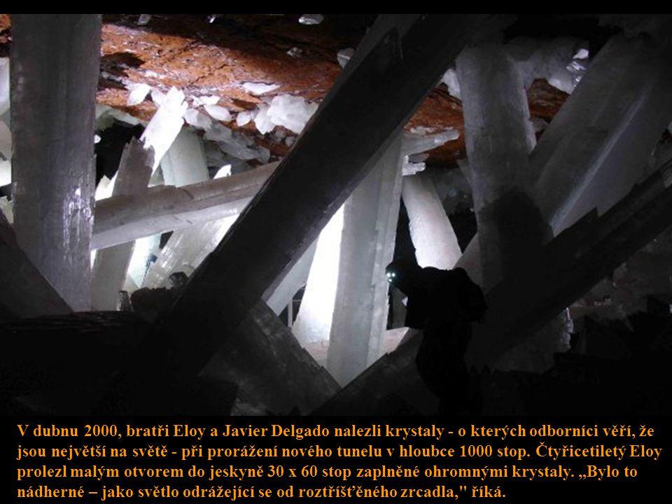 V dubnu 2000, bratři Eloy a Javier Delgado nalezli krystaly - o kterých odborníci věří, že jsou největší na světě - při prorážení nového tunelu v hloubce 1000 stop.