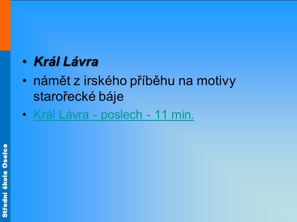 Střední škola Oselce Král LávraKrál Lávra námět z irského příběhu na motivy starořecké báje Král Lávra - poslech - 11 min.