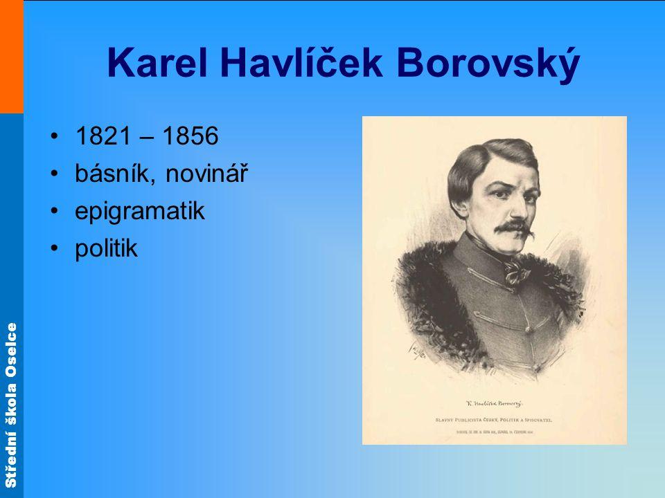 Střední škola Oselce Karel Havlíček Borovský 1821 – 1856 básník, novinář epigramatik politik