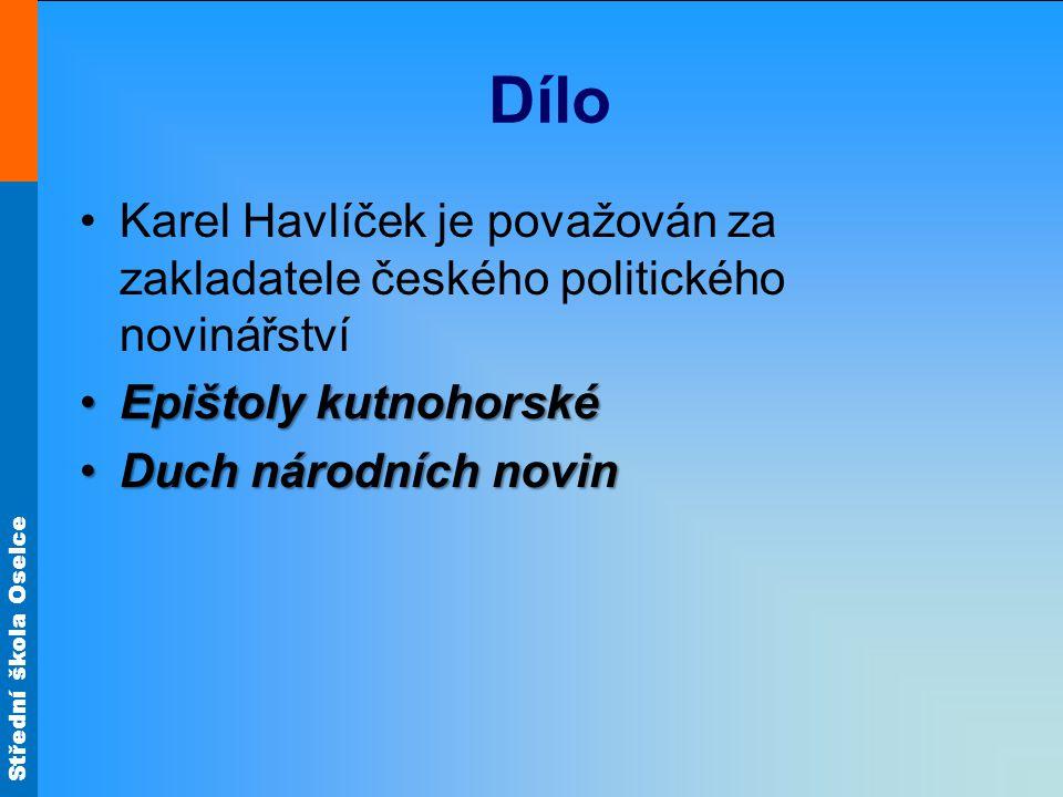 Střední škola Oselce Dílo Karel Havlíček je považován za zakladatele českého politického novinářství Epištoly kutnohorskéEpištoly kutnohorské Duch nár