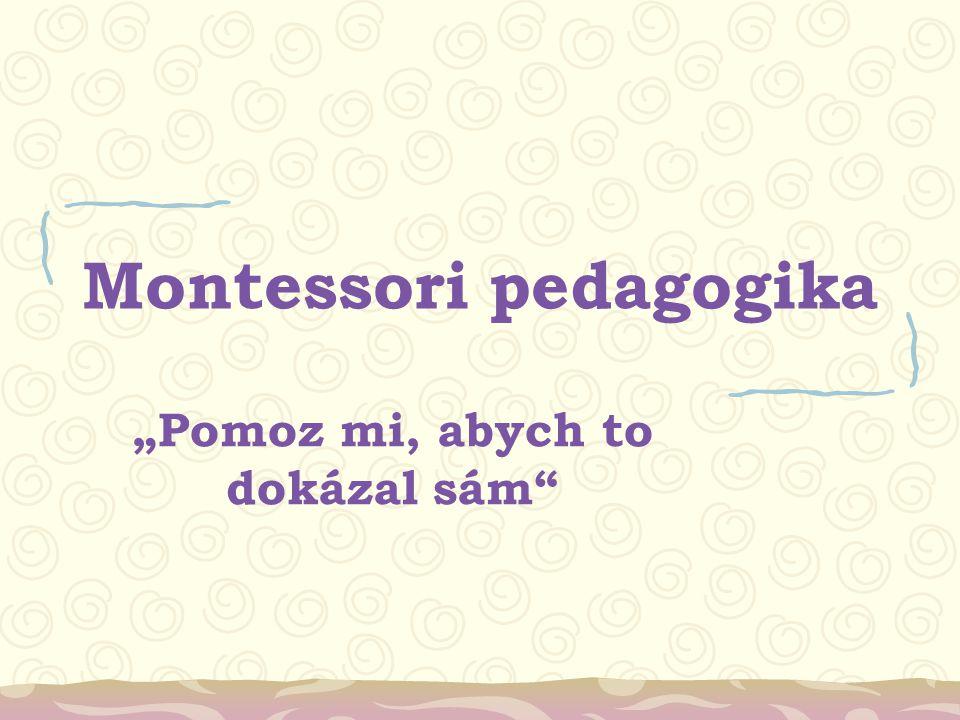 """Montessori pedagogika """"Pomoz mi, abych to dokázal sám"""""""