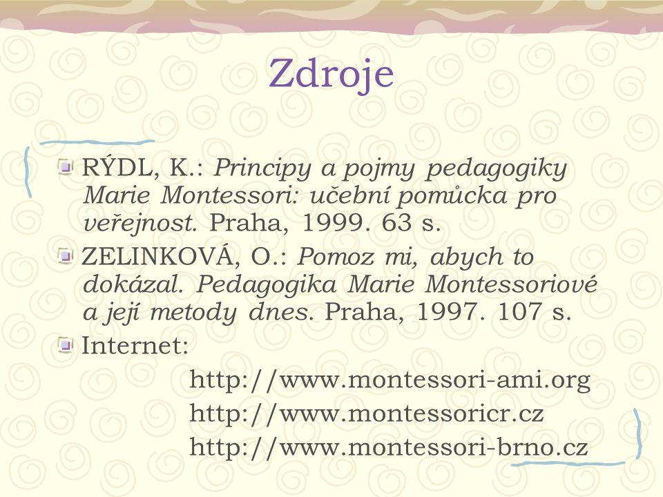 Zdroje RÝDL, K.: Principy a pojmy pedagogiky Marie Montessori: učební pomůcka pro veřejnost. Praha, 1999. 63 s. ZELINKOVÁ, O.: Pomoz mi, abych to doká