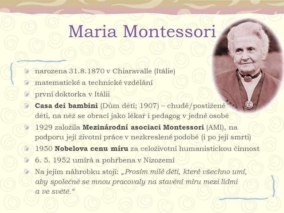 Maria Montessori narozena 31.8.1870 v Chiaravalle (Itálie) matematické a technické vzdělání první doktorka v Itálii Casa dei bambini (Dům dětí; 1907)