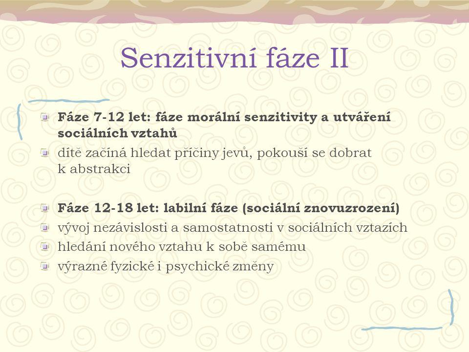 Senzitivní fáze II Fáze 7-12 let: fáze morální senzitivity a utváření sociálních vztahů dítě začíná hledat příčiny jevů, pokouší se dobrat k abstrakci