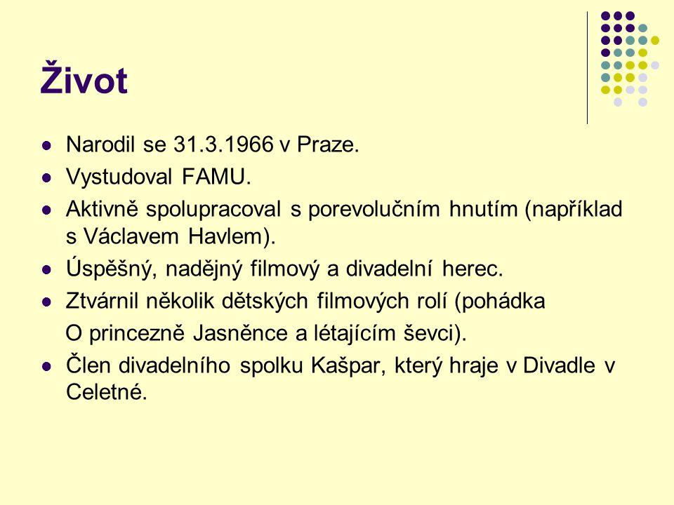 Život Narodil se 31.3.1966 v Praze. Vystudoval FAMU. Aktivně spolupracoval s porevolučním hnutím (například s Václavem Havlem). Úspěšný, nadějný filmo