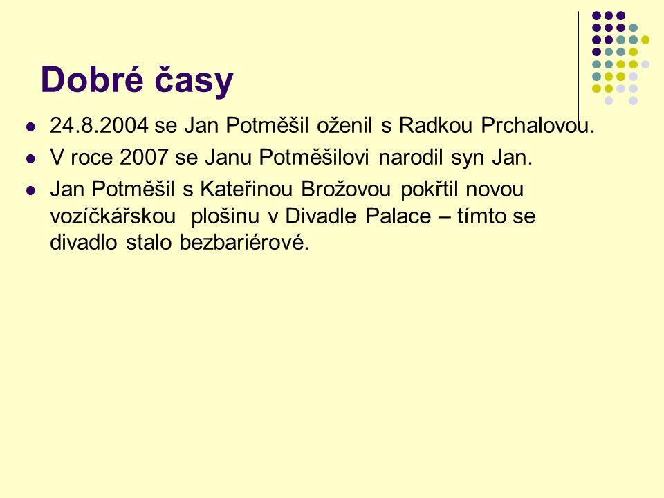 Dobré časy 24.8.2004 se Jan Potměšil oženil s Radkou Prchalovou. V roce 2007 se Janu Potměšilovi narodil syn Jan. Jan Potměšil s Kateřinou Brožovou po