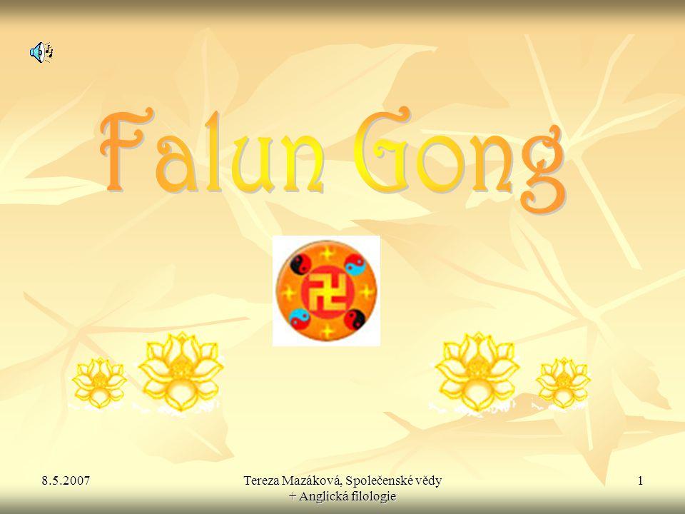 8.5.2007Tereza Mazáková, Společenské vědy + Anglická filologie 2 Co je to Falun Gong.