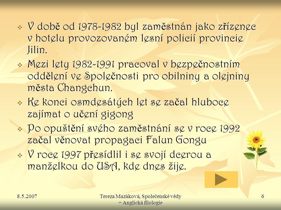 8.5.2007Tereza Mazáková, Společenské vědy + Anglická filologie 7 P ě t cvi č ení Falun Gong   1.