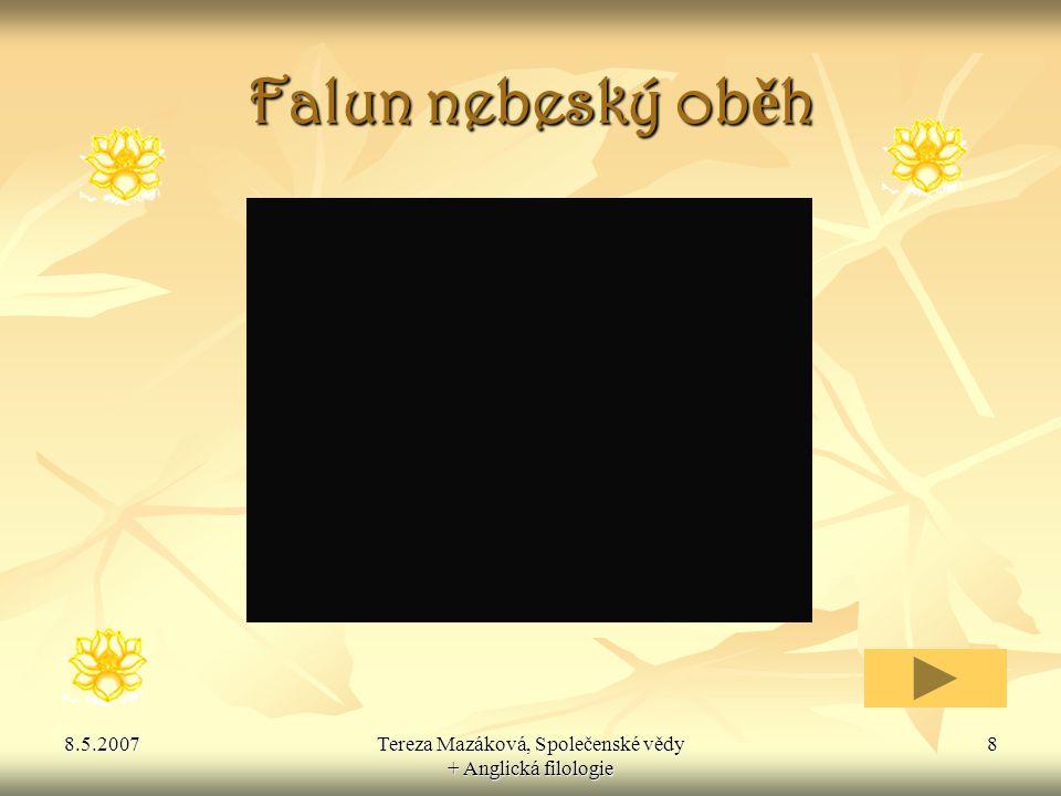 8.5.2007Tereza Mazáková, Společenské vědy + Anglická filologie 9 Emblém Falun Symbol uprost ř ed je znakem Buddhovksé školy a byl také užíván jako symbol dobrého št ě stí v Č ín ě a jiných kulturách.