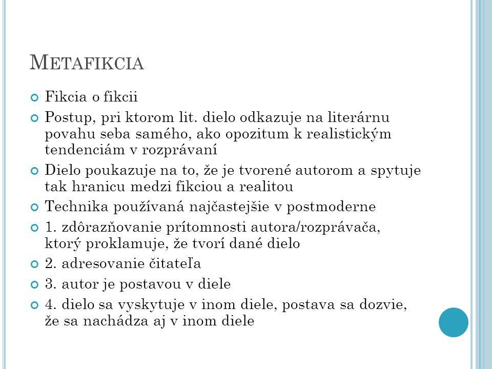 M ETAFIKCIA Fikcia o fikcii Postup, pri ktorom lit.