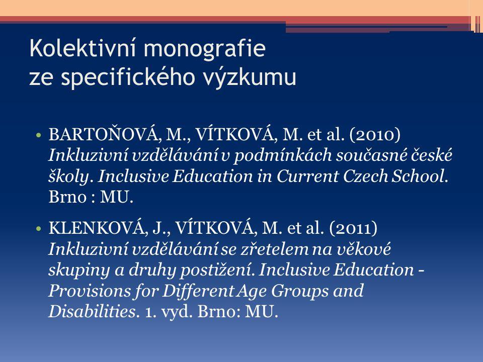 Kolektivní monografie ze specifického výzkumu BARTOŇOVÁ, M., VÍTKOVÁ, M. et al. (2010) Inkluzivní vzdělávání v podmínkách současné české školy. Inclus