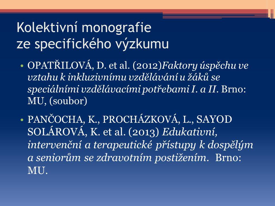 Kolektivní monografie ze specifického výzkumu OPATŘILOVÁ, D. et al. (2012)Faktory úspěchu ve vztahu k inkluzivnímu vzdělávání u žáků se speciálními vz