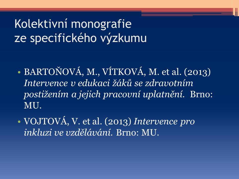Kolektivní monografie ze specifického výzkumu BARTOŇOVÁ, M., VÍTKOVÁ, M. et al. (2013) Intervence v edukaci žáků se zdravotním postižením a jejich pra