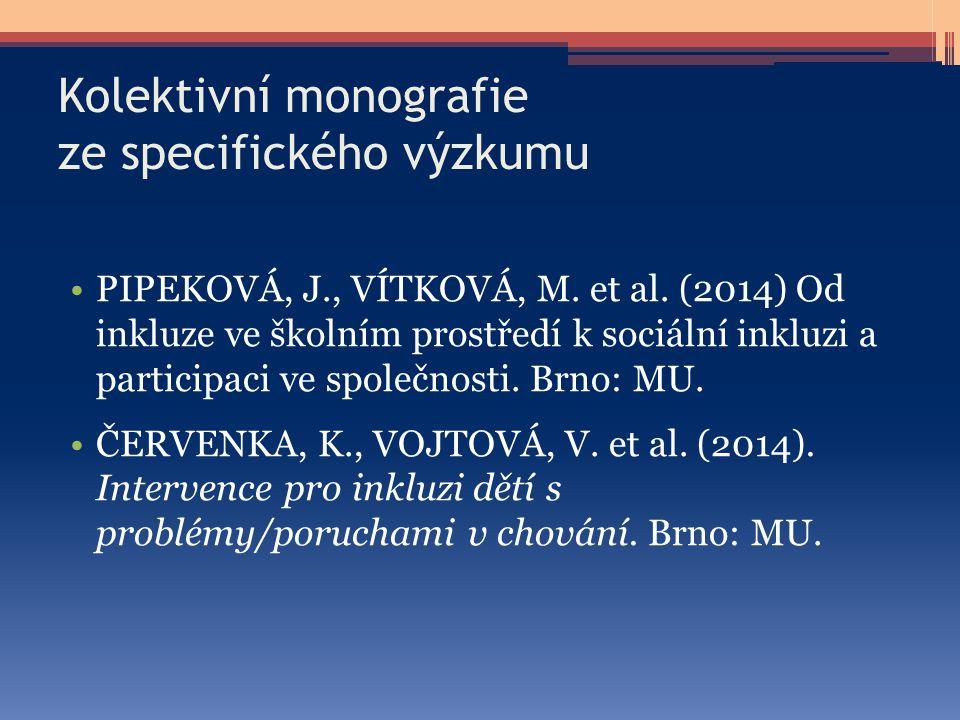 Kolektivní monografie ze specifického výzkumu PIPEKOVÁ, J., VÍTKOVÁ, M. et al. (2014) Od inkluze ve školním prostředí k sociální inkluzi a participaci
