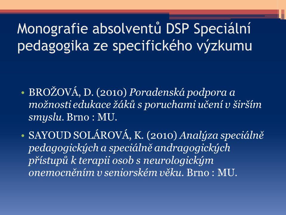 Monografie absolventů DSP Speciální pedagogika ze specifického výzkumu BROŽOVÁ, D. (2010) Poradenská podpora a možnosti edukace žáků s poruchami učení
