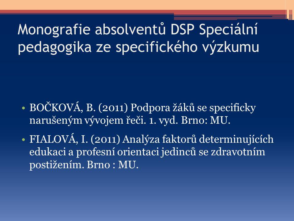 Monografie absolventů DSP Speciální pedagogika ze specifického výzkumu BOČKOVÁ, B. (2011) Podpora žáků se specificky narušeným vývojem řeči. 1. vyd. B