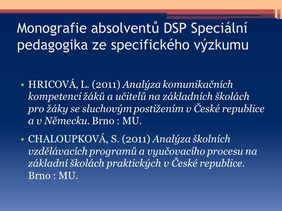 Monografie absolventů DSP Speciální pedagogika ze specifického výzkumu HRICOVÁ, L. (2011) Analýza komunikačních kompetencí žáků a učitelů na základníc