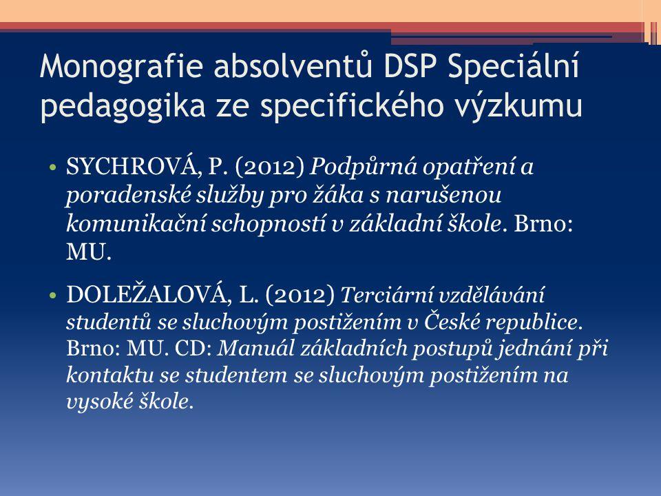 Monografie absolventů DSP Speciální pedagogika ze specifického výzkumu SYCHROVÁ, P. (2012) Podpůrná opatření a poradenské služby pro žáka s narušenou
