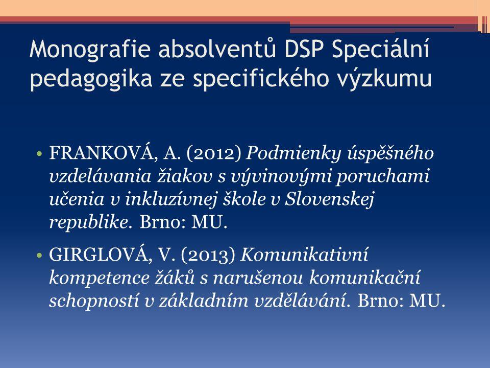 Monografie absolventů DSP Speciální pedagogika ze specifického výzkumu FRANKOVÁ, A. (2012) Podmienky úspěšného vzdelávania žiakov s vývinovými porucha