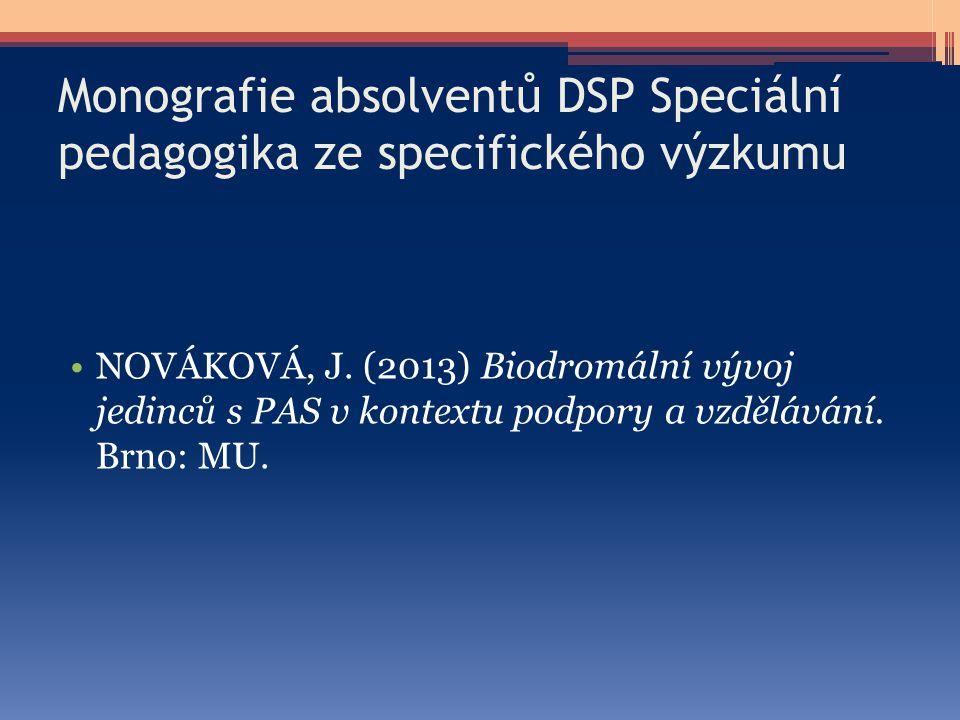 Monografie absolventů DSP Speciální pedagogika ze specifického výzkumu NOVÁKOVÁ, J. (2013) Biodromální vývoj jedinců s PAS v kontextu podpory a vzdělá