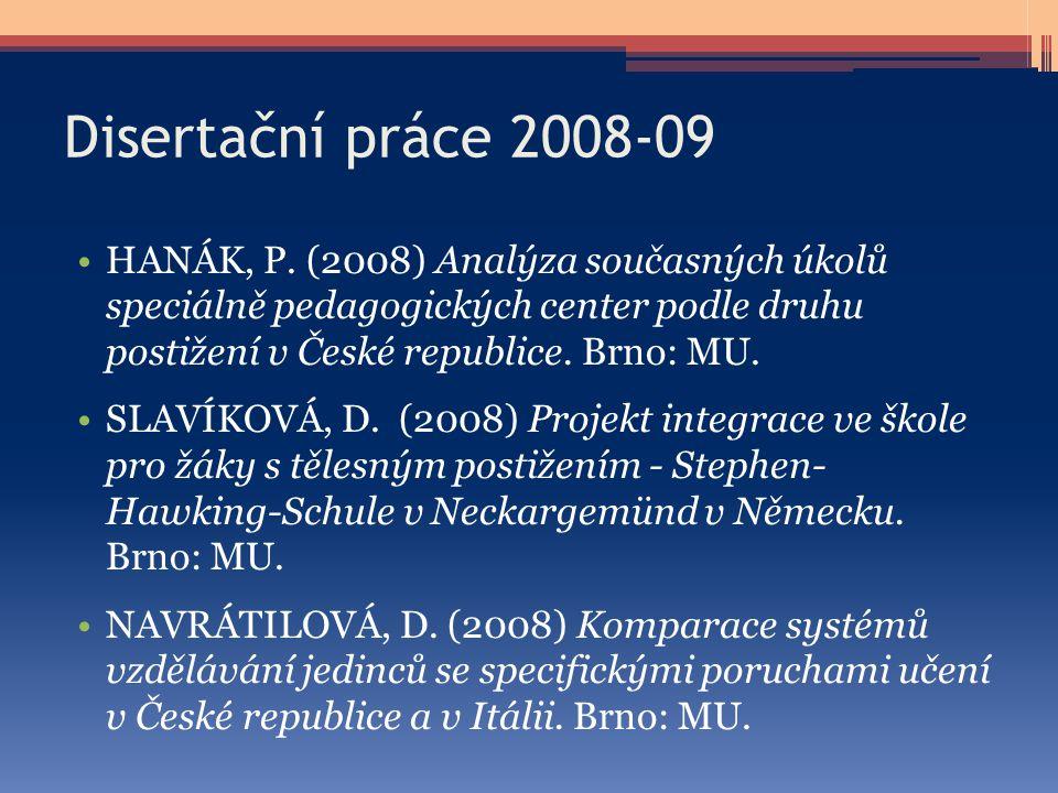 Disertační práce 2008-09 HANÁK, P. (2008) Analýza současných úkolů speciálně pedagogických center podle druhu postižení v České republice. Brno: MU. S