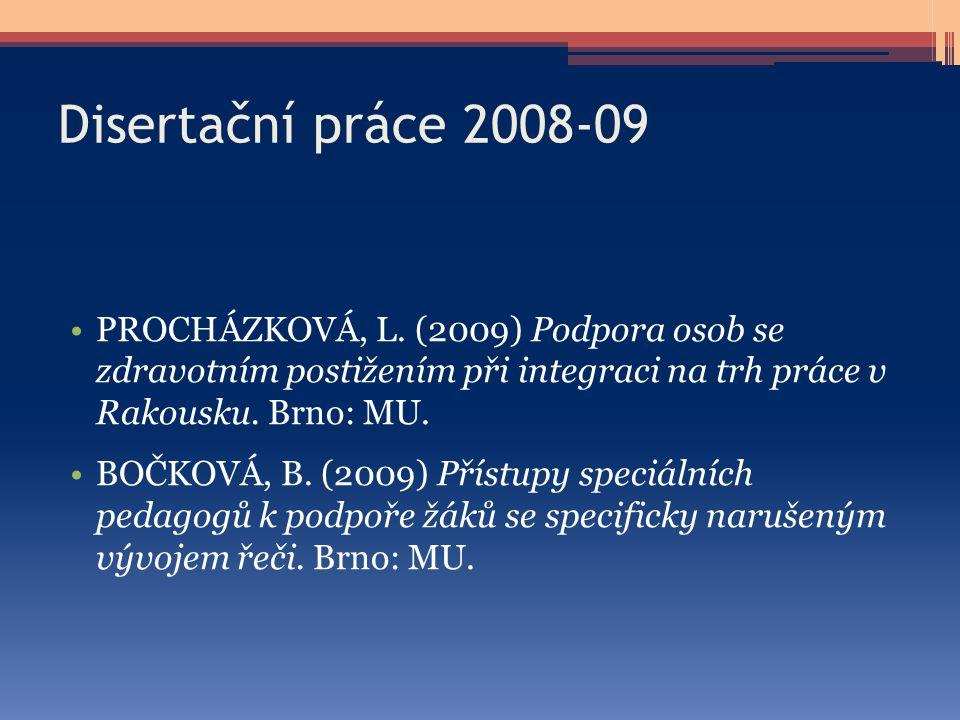 Disertační práce 2008-09 PROCHÁZKOVÁ, L. (2009) Podpora osob se zdravotním postižením při integraci na trh práce v Rakousku. Brno: MU. BOČKOVÁ, B. (20