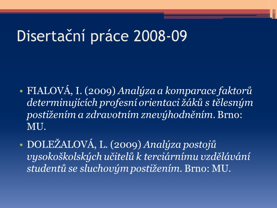 Disertační práce 2008-09 FIALOVÁ, I. (2009) Analýza a komparace faktorů determinujících profesní orientaci žáků s tělesným postižením a zdravotním zne