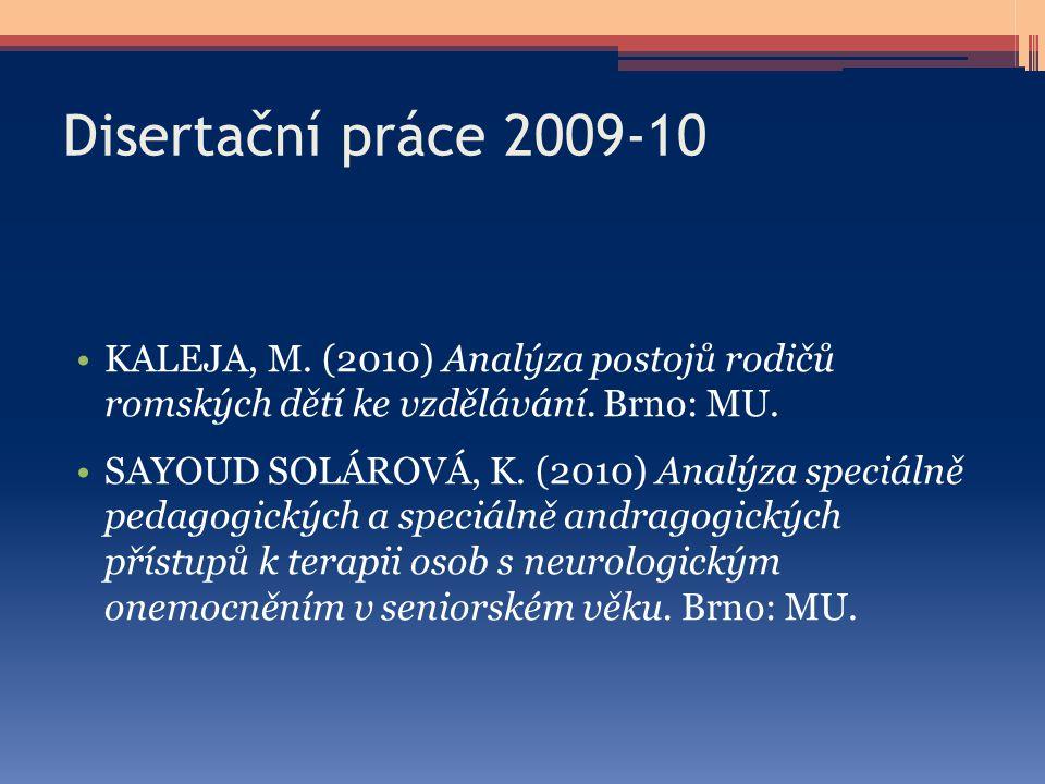 Disertační práce 2009-10 KALEJA, M. (2010) Analýza postojů rodičů romských dětí ke vzdělávání. Brno: MU. SAYOUD SOLÁROVÁ, K. (2010) Analýza speciálně