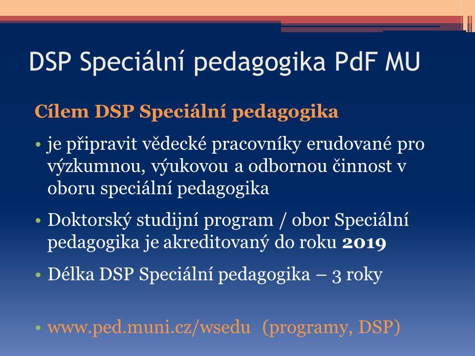 DSP Speciální pedagogika PdF MU Cílem DSP Speciální pedagogika je připravit vědecké pracovníky erudované pro výzkumnou, výukovou a odbornou činnost v