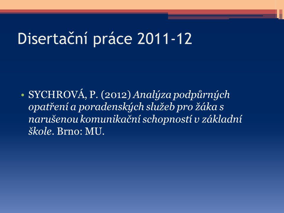 Disertační práce 2011-12 SYCHROVÁ, P. (2012) Analýza podpůrných opatření a poradenských služeb pro žáka s narušenou komunikační schopností v základní