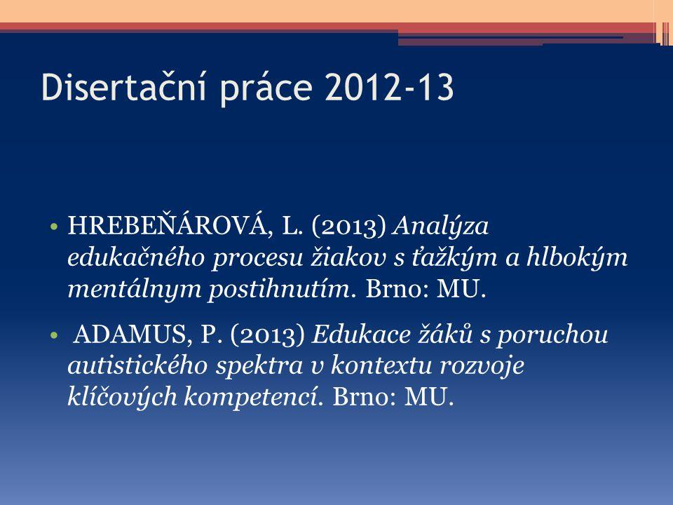 Disertační práce 2012-13 HREBEŇÁROVÁ, L. (2013) Analýza edukačného procesu žiakov s ťažkým a hlbokým mentálnym postihnutím. Brno: MU. ADAMUS, P. (2013